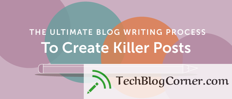 blog-writing-process-guide-techblogcorner
