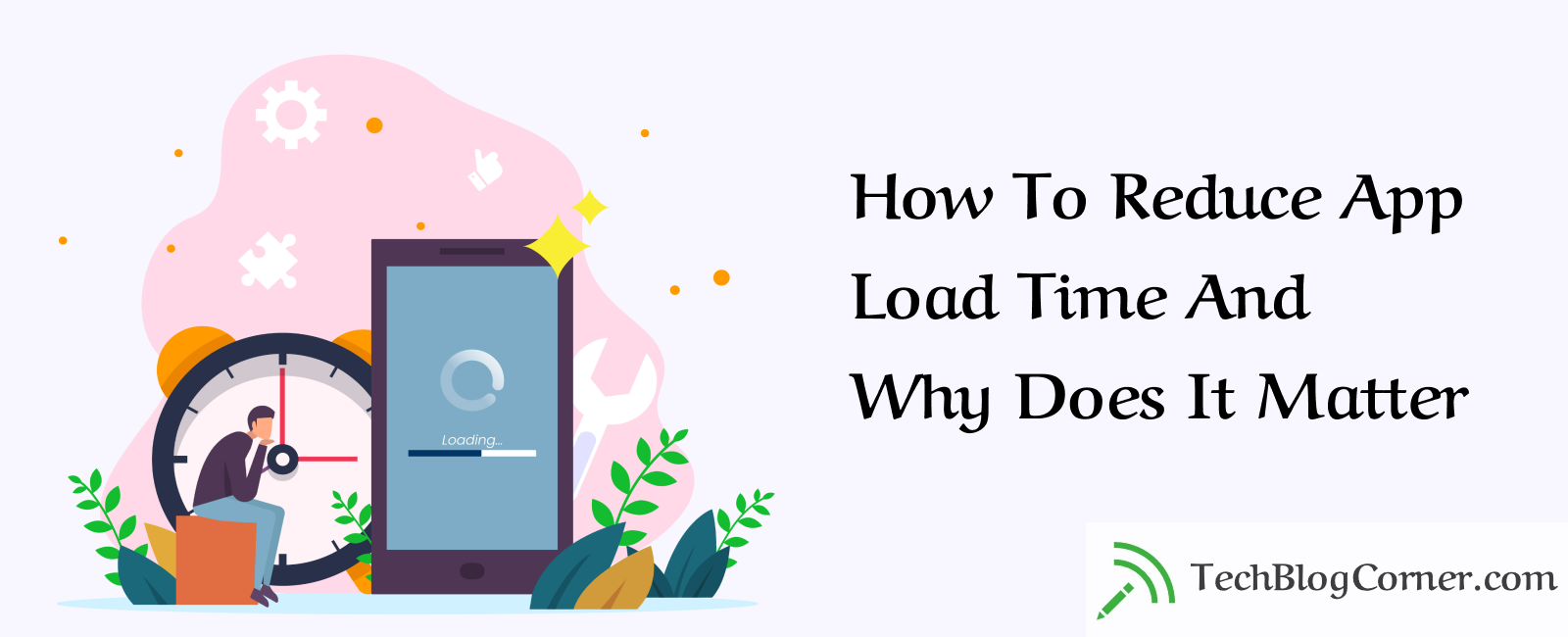 How To Reduce App Load Time And Why Does It Matter