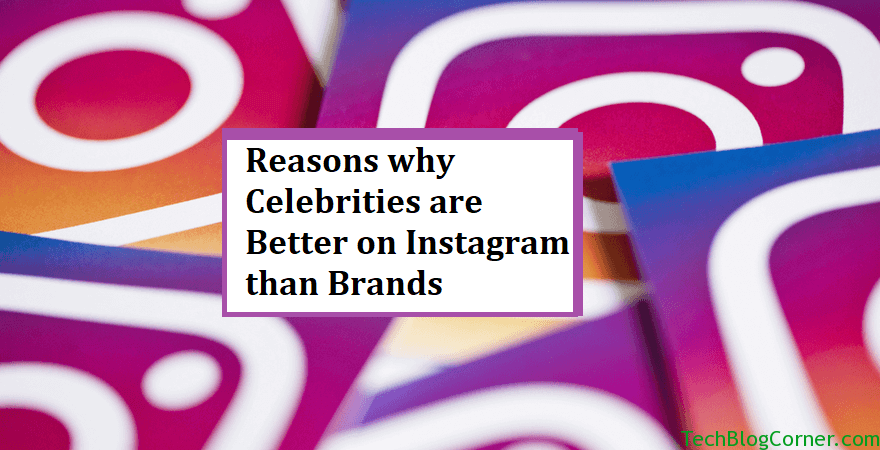 10 Reasons Why Celebrities are better on Instagram than Brands 1