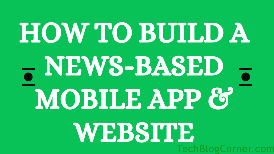How to Build a News-based Mobile App & Website? 1