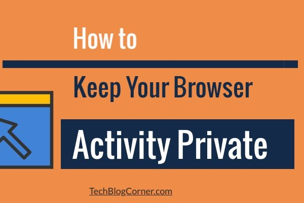 How to Keep Your Browser Activity Private