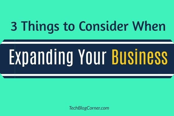 Things to Consider When expanding your business