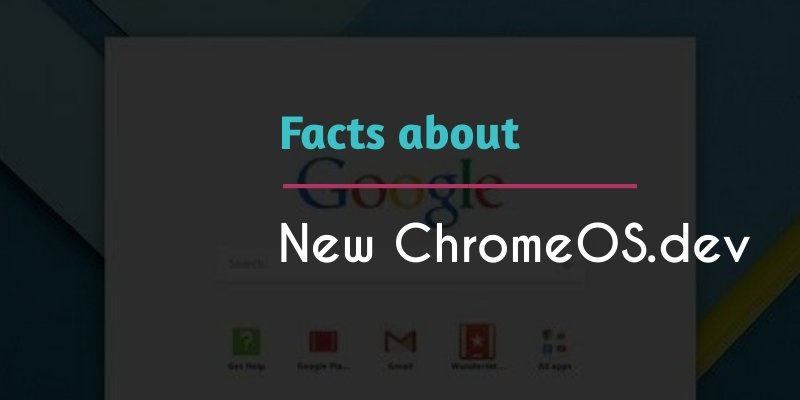 ChromeOS.dev Facts