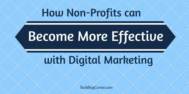 How Non-Profits can become More Effective with Digital Marketing