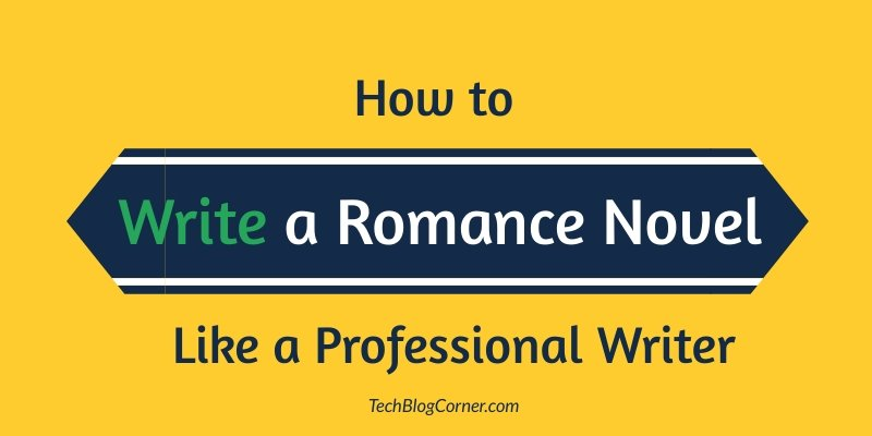 How to Write a Romance Novel Like a Professional Writer