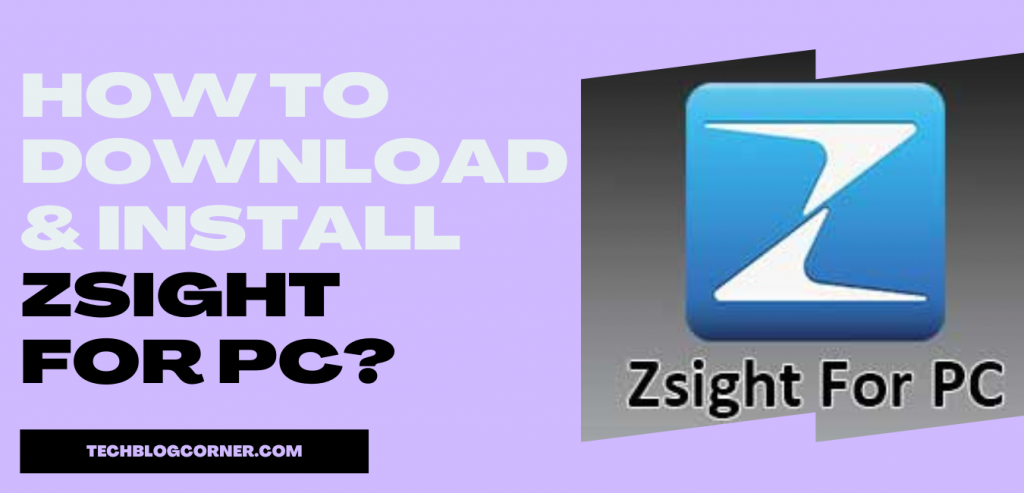 How To Download and Install Zsight For PC?