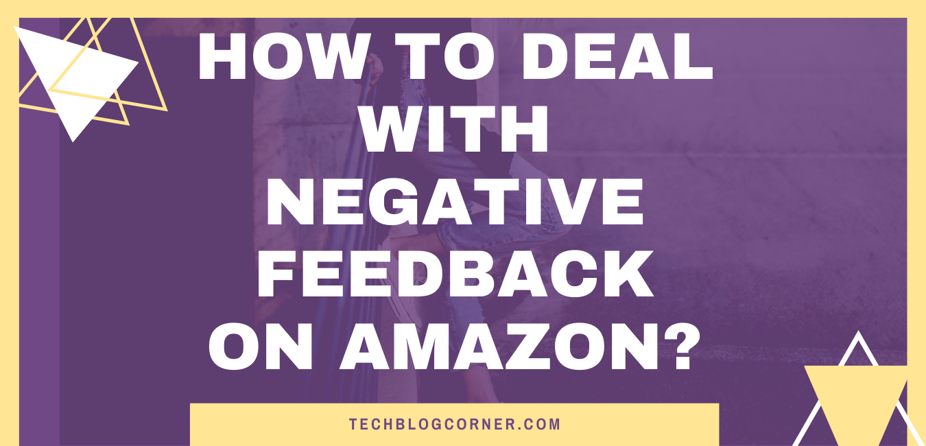 how to deal with negative feedback on amazon