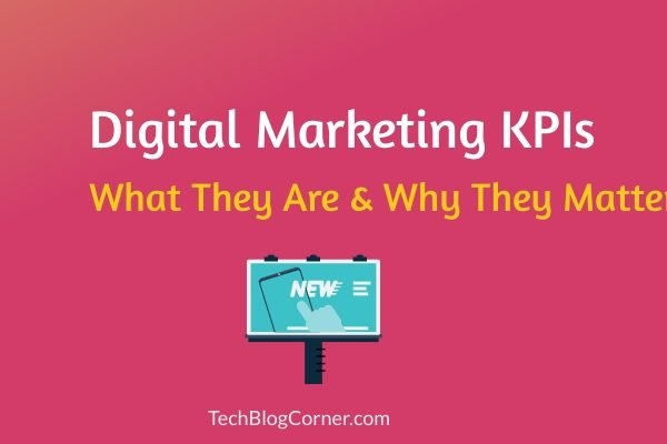 Digital Marketing KPIs - What They Are & Why They Matter