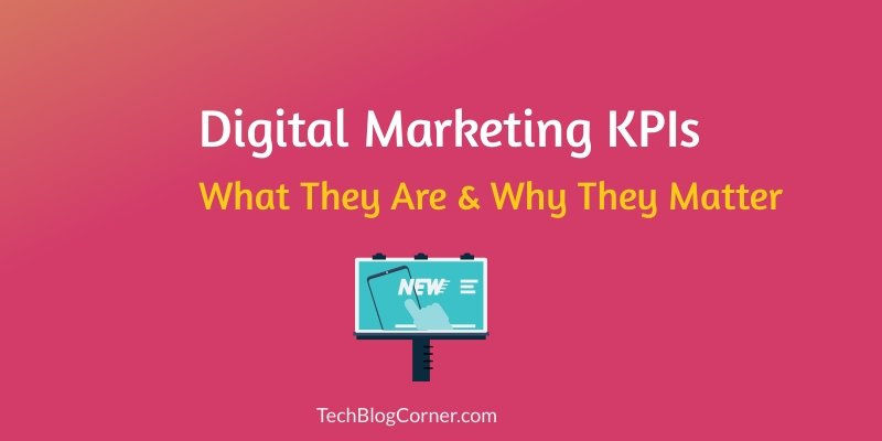 Digital Marketing KPIs - What They Are & Why They Matter 1