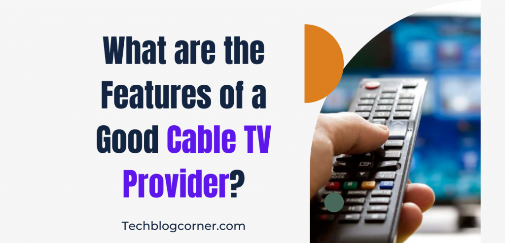 features of good cable tv provider