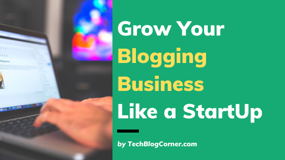 5 Ways To Grow Your Blogging Business Like A Startup