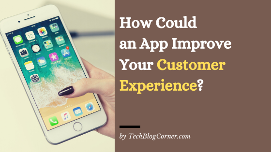 How-Could-an-App-Improve-Your-Customer-Experience