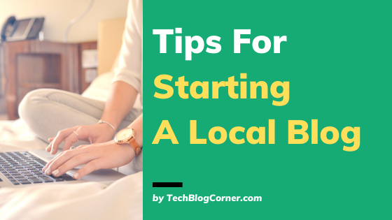 Tips For Starting A Local Blog
