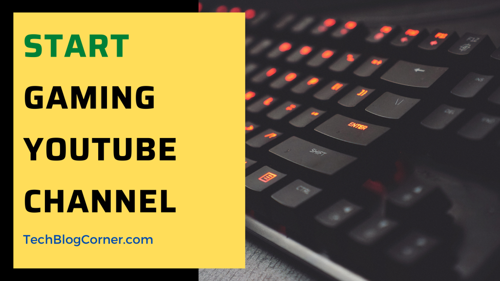 A Complete Guide To Start A YouTube Gaming Channel 1