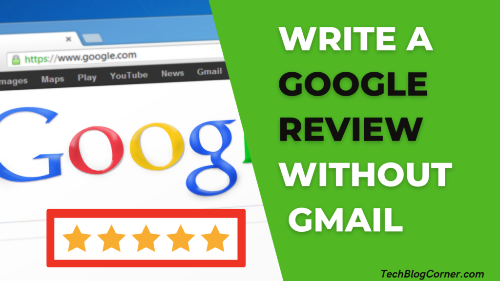 4 Simple Steps of Writing the Google Reviews Without Gmail Accounts