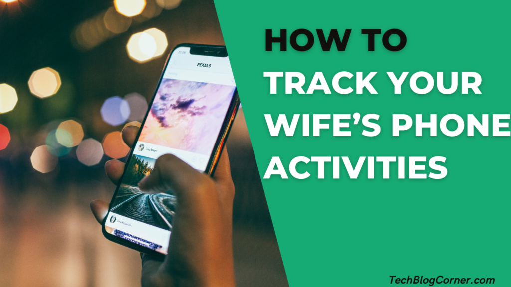 How To Track Your Wife's Phone Activities Without Her Knowing 1
