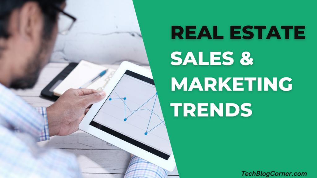 Real Estate Sales & Marketing Trends