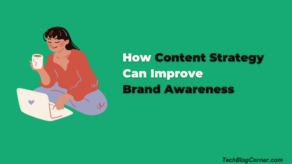 How Content Strategy Can Improve Brand Awareness 1