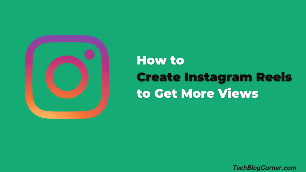 How to Create Instagram Reels to Get More Views 2