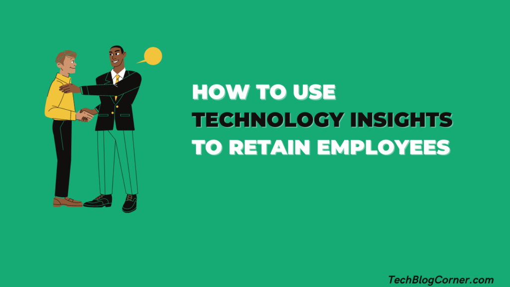 How to Use Technology insights to Retain Employees 1