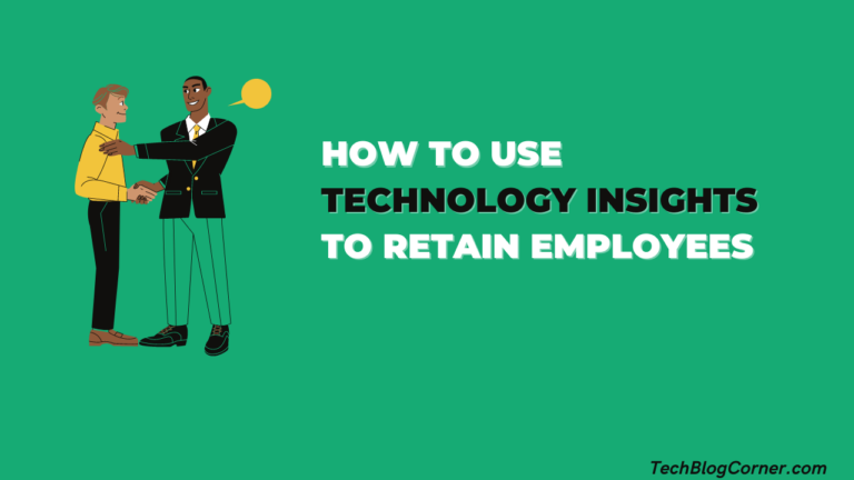 How-to-Use-Technology-insights-to-Retain-Employees