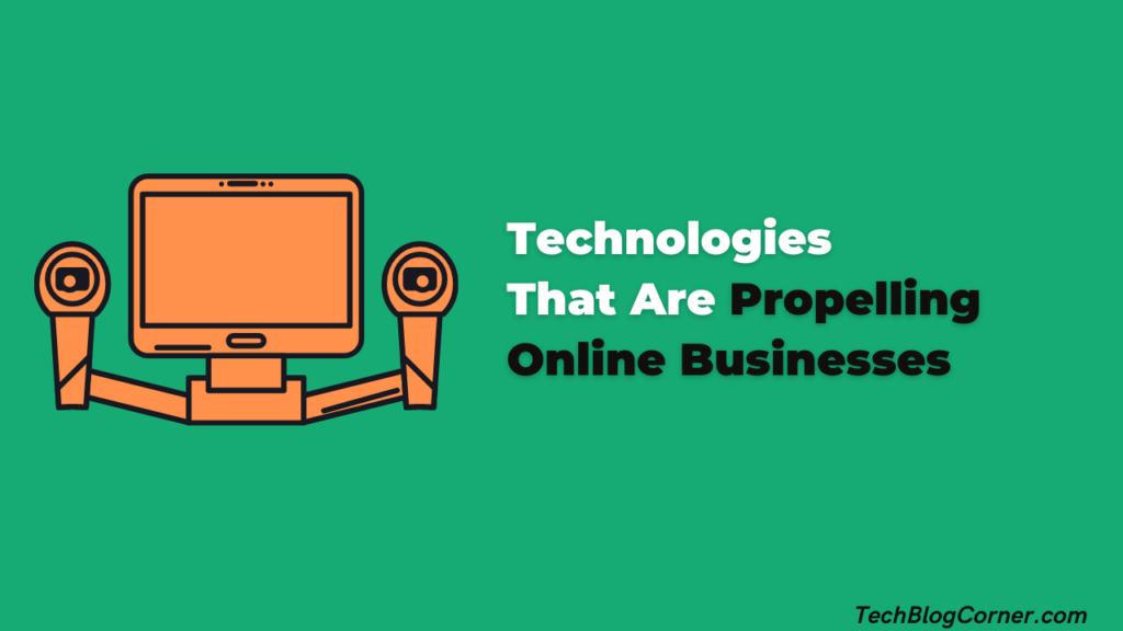 Top 7 Technologies That Are Propelling Online Businesses