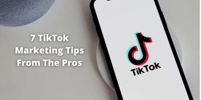 7 Tiktok Marketing Tips from The Pros
